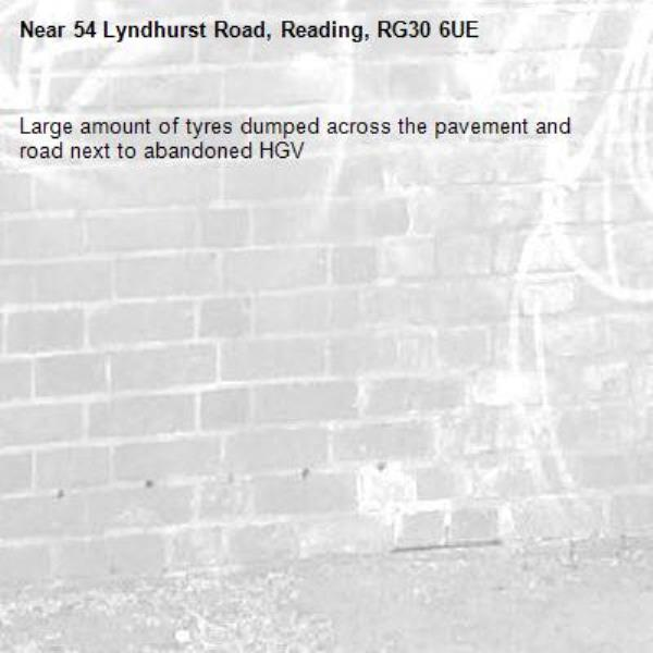 Large amount of tyres dumped across the pavement and road next to abandoned HGV-54 Lyndhurst Road, Reading, RG30 6UE