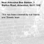 This has been cleared by our Waste and Streets team -Aldershot Bus Station, 3 Station Road, Aldershot, GU11 1HZ