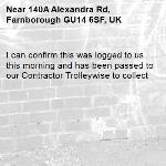 I can confirm this was logged to us this morning and has been passed to our Contractor Trolleywise to collect -140A Alexandra Rd, Farnborough GU14 6SF, UK