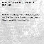 Further investigation is underway to resolve the issue by our supervisors. Thank you for reporting it.-19 Dames Rd, London E7 0DS, UK