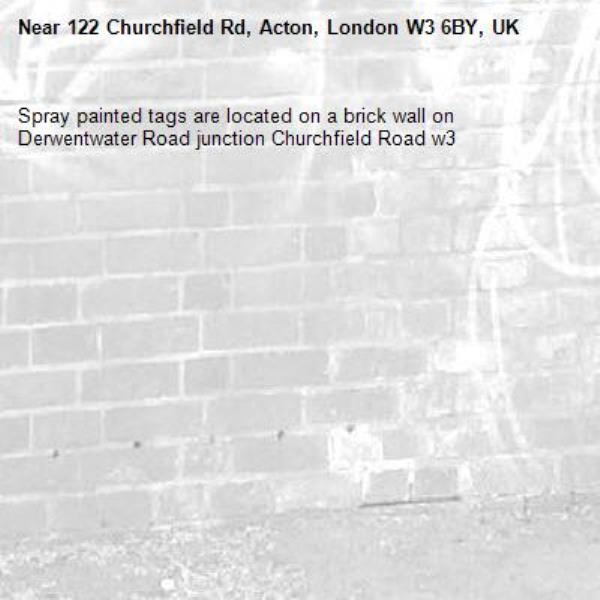 Spray painted tags are located on a brick wall on Derwentwater Road junction Churchfield Road w3 -122 Churchfield Rd, Acton, London W3 6BY, UK