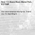 We have removed the fly-tip. Thank you for reporting it.-135 Essex Road, Manor Park, E12 6QR