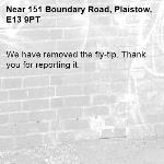 We have removed the fly-tip. Thank you for reporting it.-151 Boundary Road, Plaistow, E13 9PT