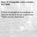 Further investigation is underway to resolve the issue by our supervisors. Thank you for reporting it.-36 Chargeable Lane, London, E13 8DW