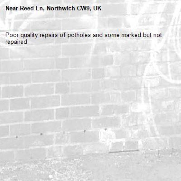 Poor quality repairs of potholes and some marked but not repaired -Reed Ln, Northwich CW9, UK
