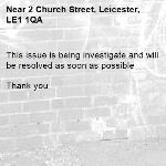 This issue is being investigate and will be resolved as soon as possible   Thank you -2 Church Street, Leicester, LE1 1QA
