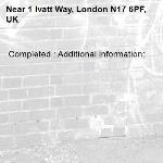 Completed : Additional information:  -1 Ivatt Way, London N17 6PF, UK