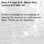Further investigation is underway to resolve this issue by our enforcement team. Thank you for reporting it.-418 High St N, Manor Park, London E12 6RH, UK