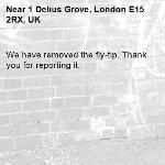 We have removed the fly-tip. Thank you for reporting it.-1 Delius Grove, London E15 2RX, UK