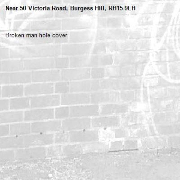 Broken man hole cover-50 Victoria Road, Burgess Hill, RH15 9LH