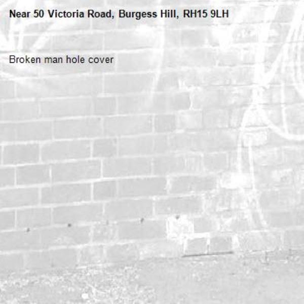 Broken man hole cover-50 Victoria Road, Burgess Hill, RH15 9LH