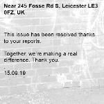 This issue has been resolved thanks to your reports.  Together, we're making a real difference. Thank you. . 15.09.19-245 Fosse Rd S, Leicester LE3 0FZ, UK