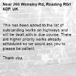 This has been added to the list of outstanding works on highways and will be dealt with in due course. There are higher priority works already scheduled so we would ask you to please be patient.   Thank you.-260 Wensley Rd, Reading RG1 6DP, UK