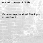We have swept the street. Thank you for reporting it.-A13, London E13, UK