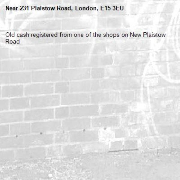 Old cash registered from one of the shops on New Plaistow Road -231 Plaistow Road, London, E15 3EU