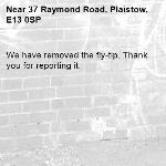 We have removed the fly-tip. Thank you for reporting it.-37 Raymond Road, Plaistow, E13 0SP