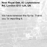 We have removed the fly-tip. Thank you for reporting it.-Royal Oak, 83 Leytonstone Rd, London E15 1JA, UK