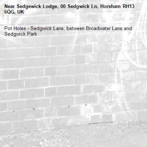 Pot Holes - Sedgwick Lane, between Broadwater Lane and Sedgwick Park-Sedgewick Lodge, 00 Sedgwick Ln, Horsham RH13 6QG, UK