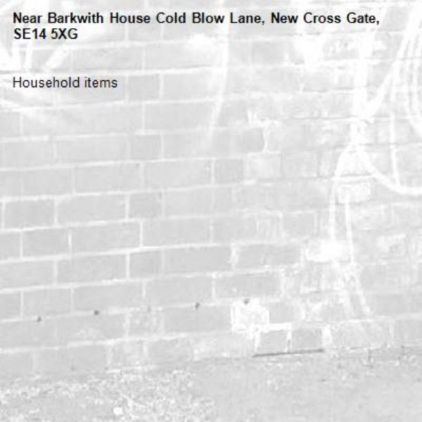 Household items-Barkwith House Cold Blow Lane, New Cross Gate, SE14 5XG