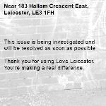 This issue is being investigated and will be resolved as soon as possible  Thank you for using Love Leicester. You're making a real difference. -183 Hallam Crescent East, Leicester, LE3 1FH