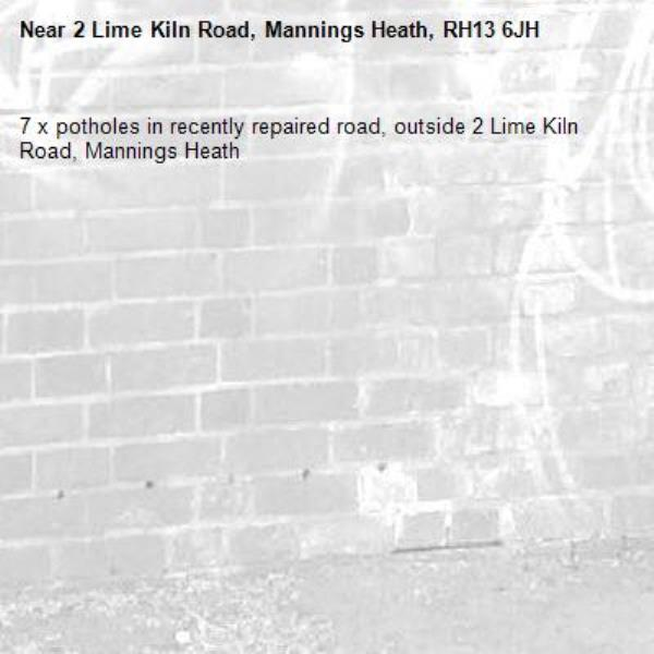 7 x potholes in recently repaired road, outside 2 Lime Kiln Road, Mannings Heath-2 Lime Kiln Road, Mannings Heath, RH13 6JH