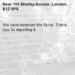 We have removed the fly-tip. Thank you for reporting it.-109 Shelley Avenue, London, E12 6PX