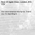 We have removed the fly-tip. Thank you for reporting it.-26 Agate Close, London, E16 3TU