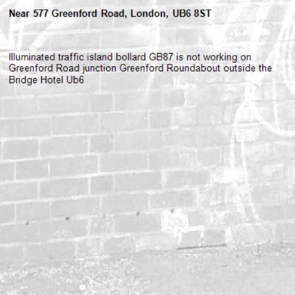 Illuminated traffic island bollard GB87 is not working on Greenford Road junction Greenford Roundabout outside the Bridge Hotel Ub6 -577 Greenford Road, London, UB6 8ST