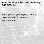thank you for your report, this has been reported to network management -11a Mount Pleasant, Reading RG2 0EG, UK
