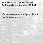 We have removed the fly-tip. Thank you for reporting it.-Haastrup Court 159-161 Earlham Grove, London, E7 9AP