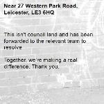 This isn't council land and has been forwarded to the relevant team to resolve
