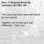 This issue has been resolved thanks to your reports.  Together, we're making a real difference. Thank you. -12 Bowling Green St, Leicester LE1 6AT, UK