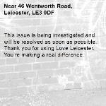 This issue is being investigated and will be resolved as soon as possible. Thank you for using Love Leicester. You're making a real difference. -46 Wentworth Road, Leicester, LE3 9DF