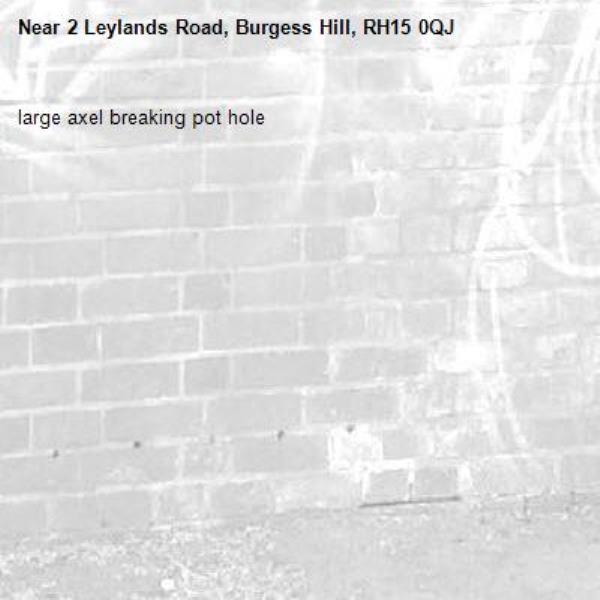 large axel breaking pot hole-2 Leylands Road, Burgess Hill, RH15 0QJ