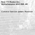 Customer Services update- Resolved -119 Rooker Ave, Wolverhampton WV2 2DS, UK