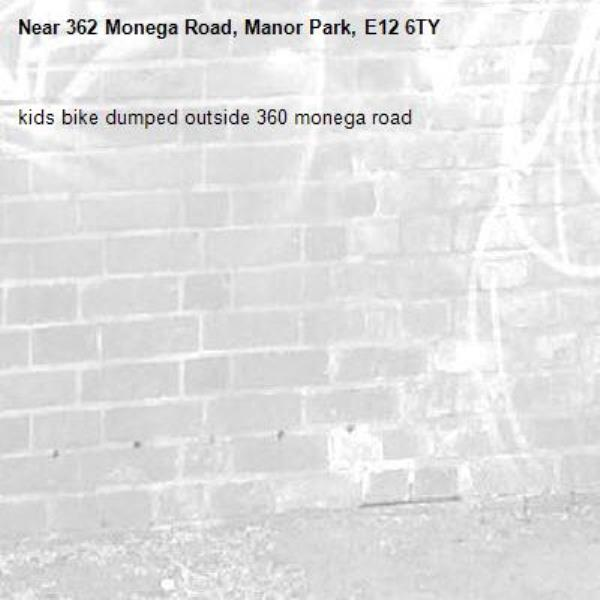 kids bike dumped outside 360 monega road-362 Monega Road, Manor Park, E12 6TY