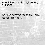 We have removed the fly-tip. Thank you for reporting it.-6 Raymond Road, London, E13 0SW