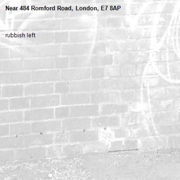 rubbish left-484 Romford Road, London, E7 8AP