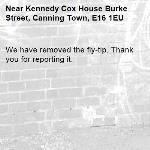 We have removed the fly-tip. Thank you for reporting it.-Kennedy Cox House Burke Street, Canning Town, E16 1EU