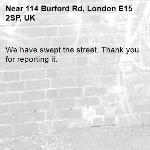 We have swept the street. Thank you for reporting it.-114 Burford Rd, London E15 2SP, UK
