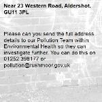 Please can you send the full address details to our Pollution Team within Environmental Health so they can investigate further. You can do this on 01252 398177 or pollution@rushmoor.gov.uk -23 Western Road, Aldershot, GU11 3PL