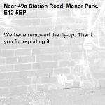 We have removed the fly-tip. Thank you for reporting it.-49a Station Road, Manor Park, E12 5BP