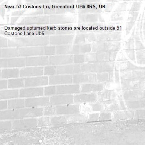Damaged upturned kerb stones are located outside 51 Costons Lane Ub6 -53 Costons Ln, Greenford UB6 8RS, UK
