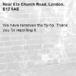 We have removed the fly-tip. Thank you for reporting it.-83a Church Road, London, E12 6AE