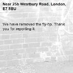 We have removed the fly-tip. Thank you for reporting it.-25b Westbury Road, London, E7 8BU