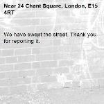 We have swept the street. Thank you for reporting it.-24 Chant Square, London, E15 4RT
