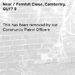 This has been removed by our Community Patrol Officers -7 Fernhill Close, Camberley, GU17 9