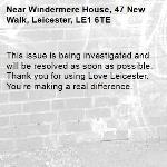 This issue is being investigated and will be resolved as soon as possible. Thank you for using Love Leicester. You're making a real difference.  -Windermere House, 47 New Walk, Leicester, LE1 6TE