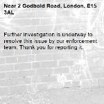 Further investigation is underway to resolve this issue by our enforcement team. Thank you for reporting it.-2 Godbold Road, London, E15 3AL
