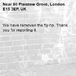 We have removed the fly-tip. Thank you for reporting it.-80 Plaistow Grove, London E15 3EP, UK